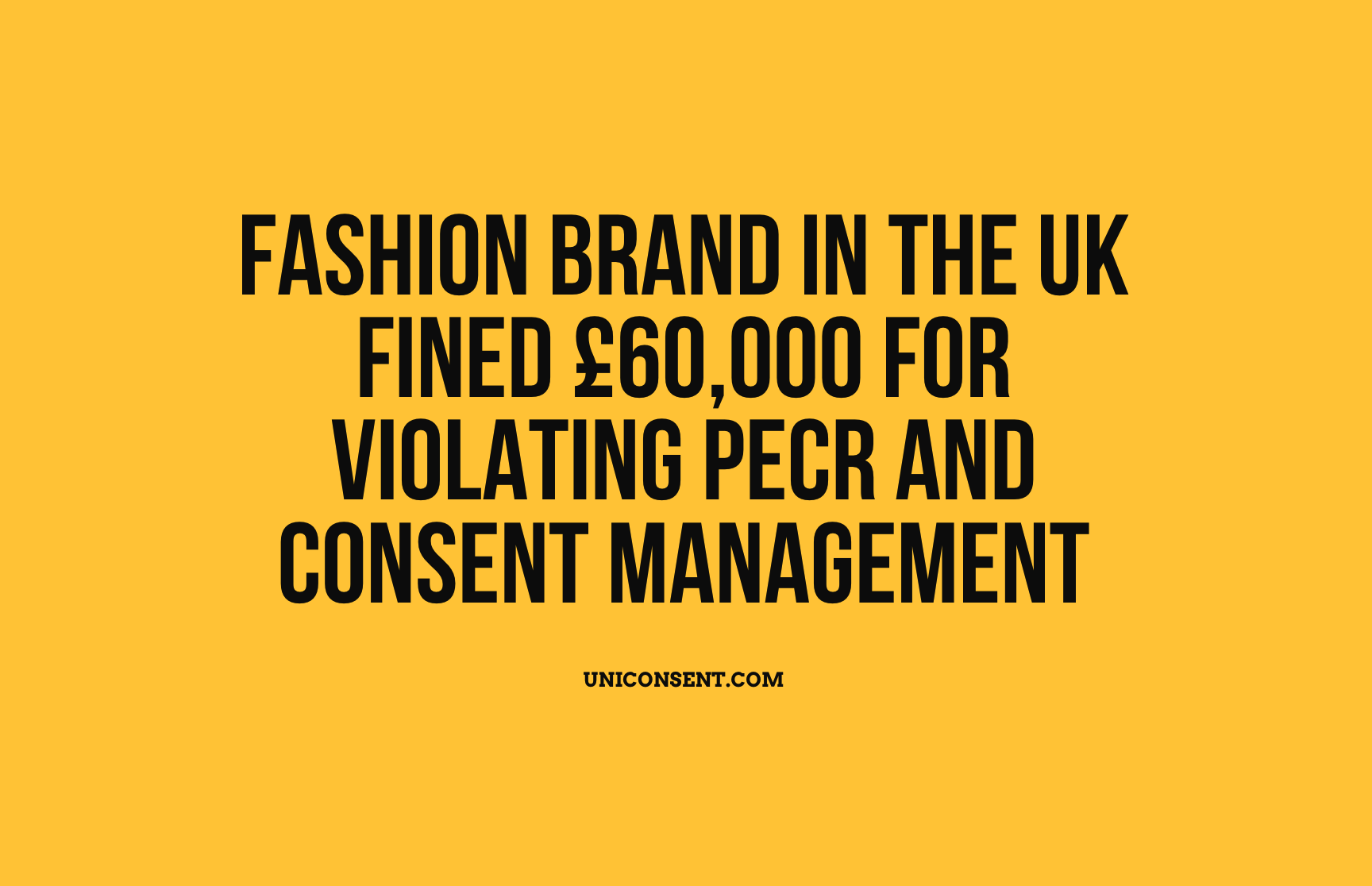 Fashion brand in the UK fined £60,000 for violating PECR and Consent Management