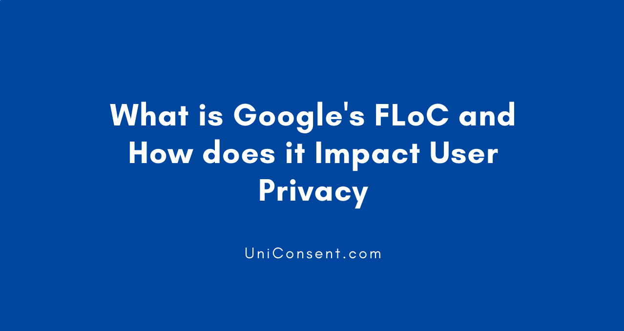 What is Google's FLoC and How does it Impact User Privacy
