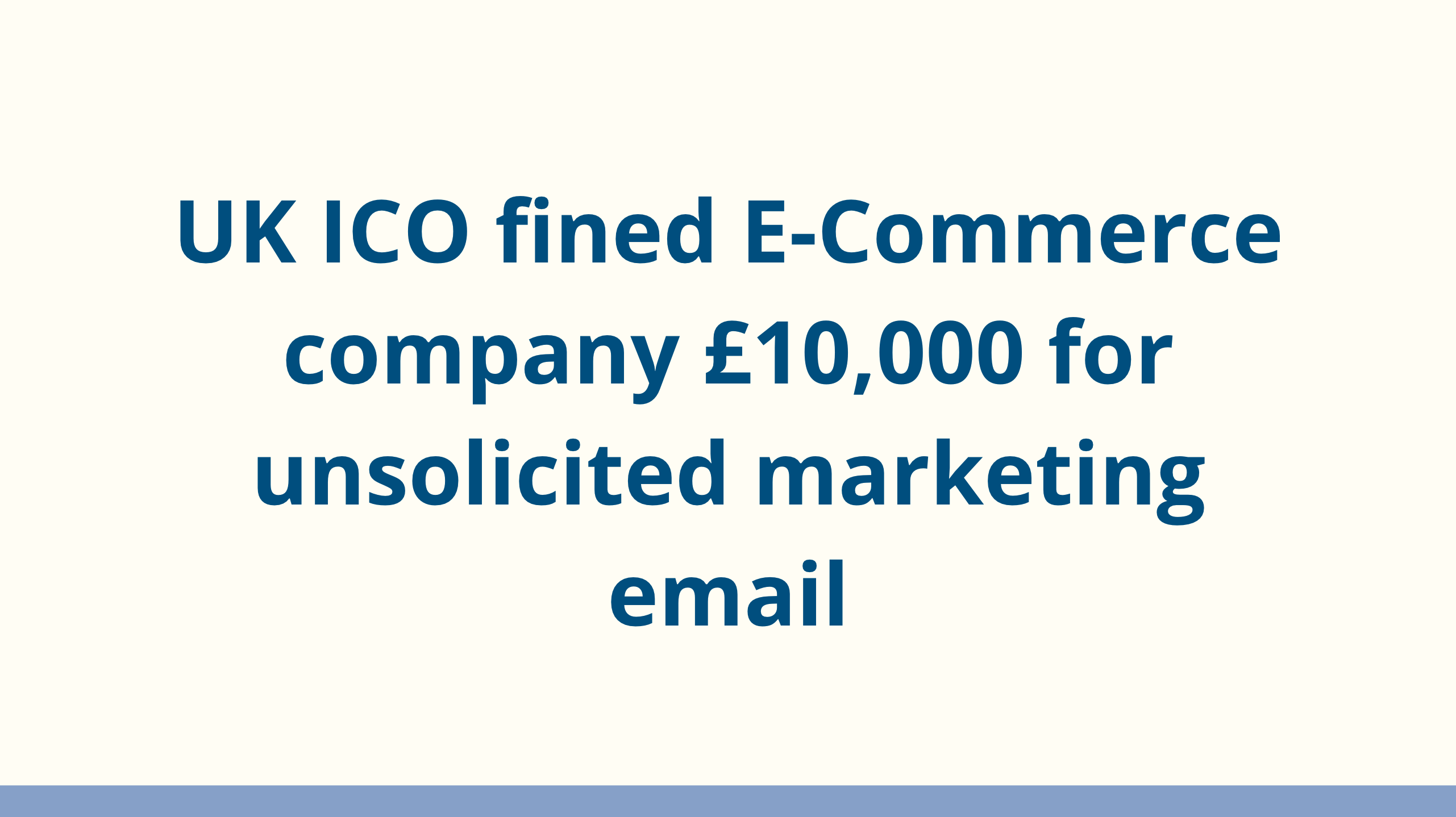 UK ICO fined E-Commerce company £10,000 for unsolicited marketing emails
