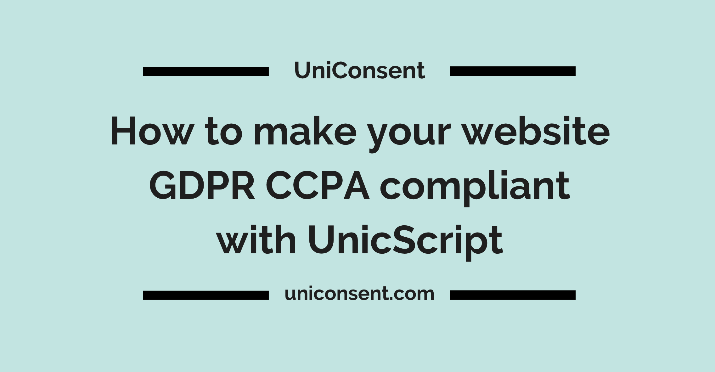 How to make your website GDPR CCPA compliant with UnicScript