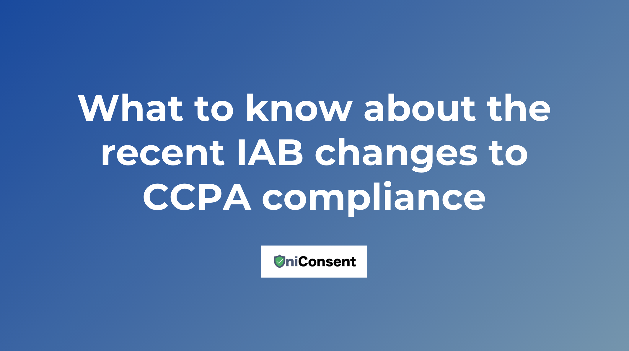 What to know about the recent IAB changes to CCPA compliance